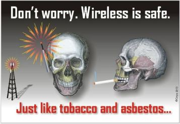Don't Worry. Wireless is safe, just like tobacco and asbestos . . .